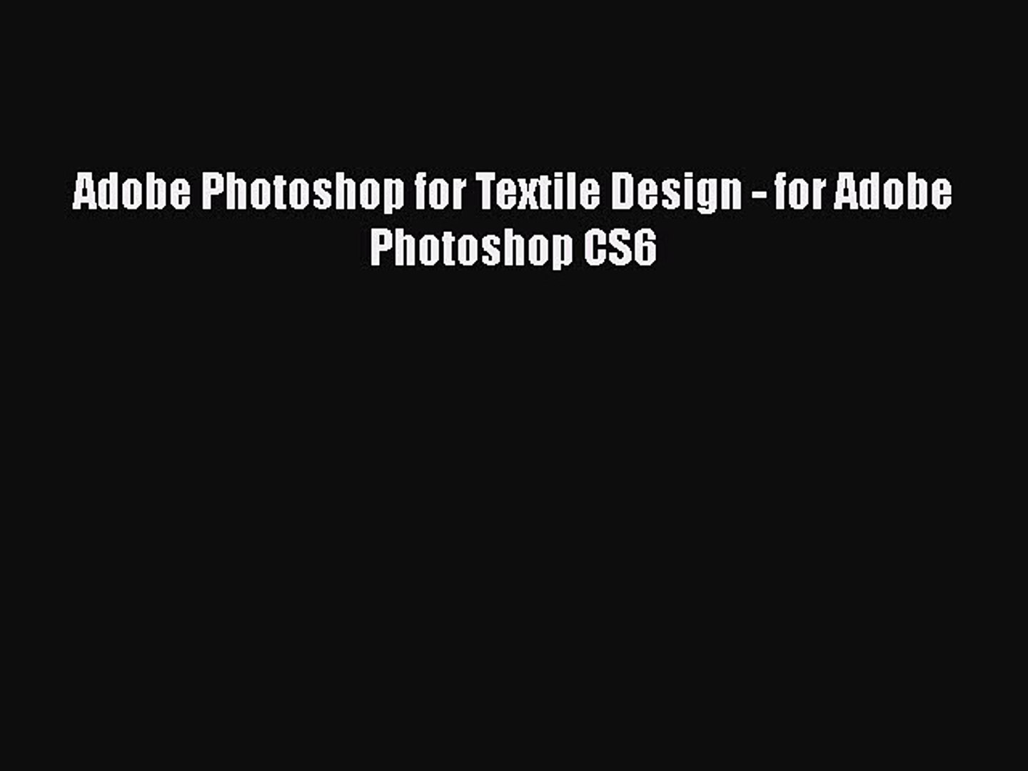 [Read Book] Adobe Photoshop for Textile Design - for Adobe Photoshop CS6  Free PDF - video dailymotion