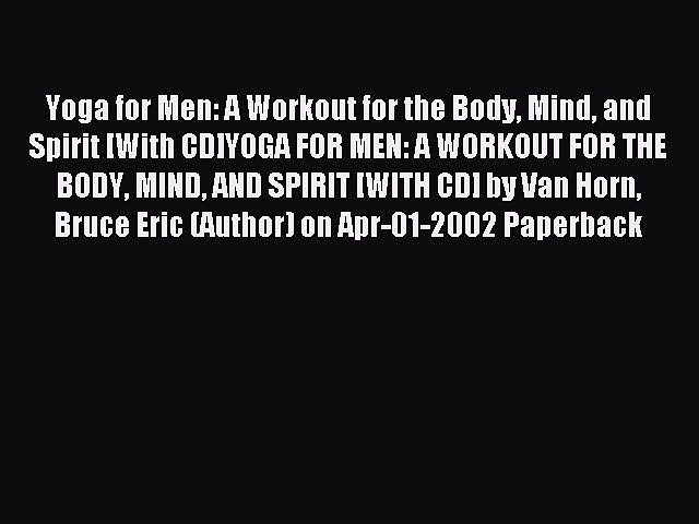 Read Yoga for Men: A Workout for the Body Mind and Spirit [With CD]YOGA FOR MEN: A WORKOUT