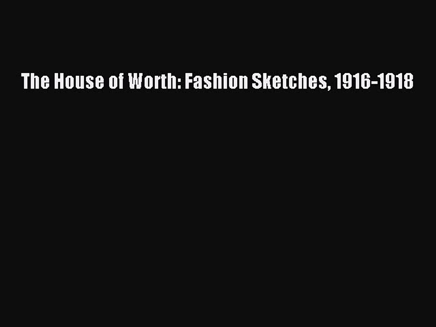 [Read Book] The House of Worth: Fashion Sketches 1916-1918  EBook