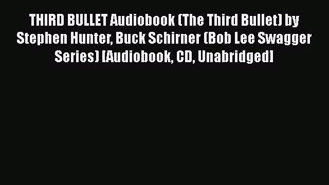 [PDF] THIRD BULLET Audiobook (The Third Bullet) by Stephen Hunter Buck Schirner (Bob Lee Swagger