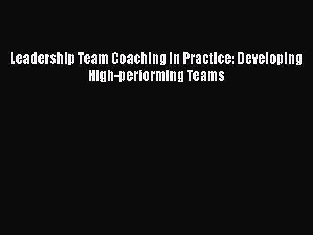 [Read book] Leadership Team Coaching in Practice: Developing High-performing Teams [PDF] Online