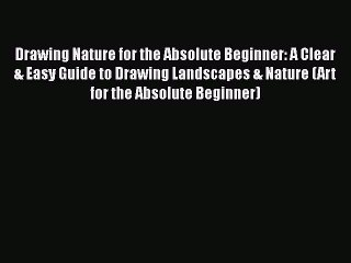 Read Book Drawing Nature For The Absolute Beginner A Clear Easy Guide To Drawing Landscapes