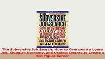 PDF  The Subversive Job Search How to Overcome a Lousy Job Sluggish Economy and Useless Degree Download Full Ebook