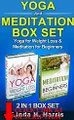 Yoga And Meditation Box Set: Yoga for Weight Loss & Meditation for Beginners