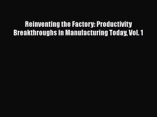 [Read book] Reinventing the Factory: Productivity Breakthroughs in Manufacturing Today Vol.