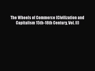 [Read book] The Wheels of Commerce (Civilization and Capitalism 15th-18th Century Vol. II)