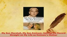 Download  My Son Marshall My Son Eminem Setting the Record Straight on My Life as Eminems Mother Ebook