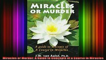 Read  Miracles or Murder A Guide to Concepts of a Course in Miracles  Full EBook