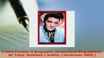 Download   Elvis Presley A Biography Greenwood Biographies By Tracy Kathleen  Author  Free Books