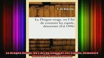 Read  Le Dragon Rouge Ou LArt de Conjurer Les Esprits Demontre Histoire French Edition  Full EBook