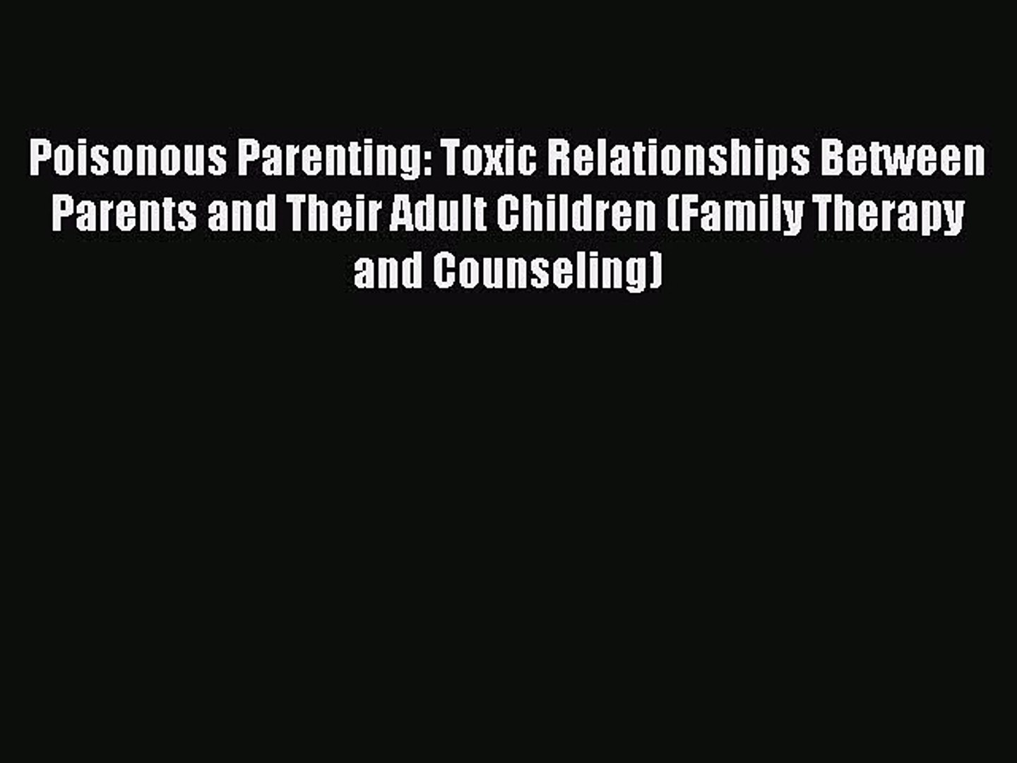 [PDF] Poisonous Parenting: Toxic Relationships Between Parents and Their  Adult Children (Family