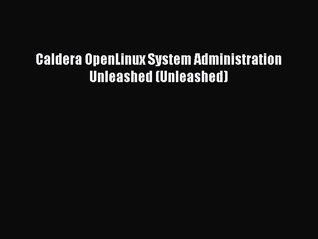 [Read PDF] Caldera OpenLinux System Administration Unleashed (Unleashed) Ebook Free