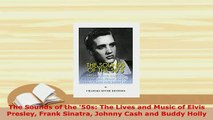 PDF  The Sounds of the 50s The Lives and Music of Elvis Presley Frank Sinatra Johnny Cash and Ebook