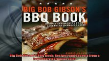 FREE PDF  Big Bob Gibsons BBQ Book Recipes and Secrets from a Legendary Barbecue Joint  BOOK ONLINE