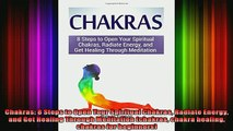Read  Chakras 8 Steps to Open Your Spiritual Chakras Radiate Energy and Get Healing Through  Full EBook