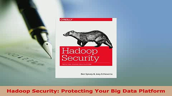 PDF  Hadoop Security Protecting Your Big Data Platform Download Online