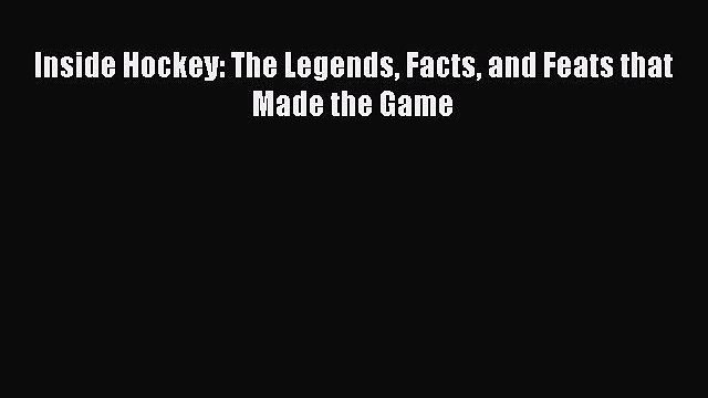 [PDF] Inside Hockey: The Legends Facts and Feats that Made the Game Download Full Ebook