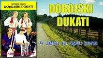 Dobojski Dukati - A zena je opet zena