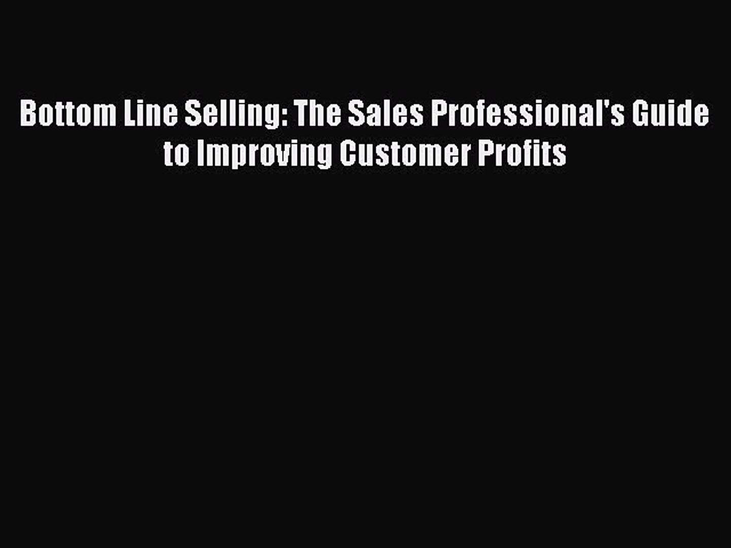 Download Bottom Line Selling: The Sales Professional's Guide to Improving Customer Profits