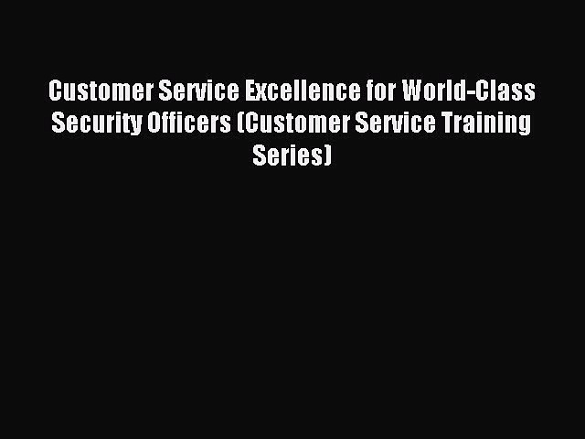 Read Customer Service Excellence for World-Class Security Officers (Customer Service Training