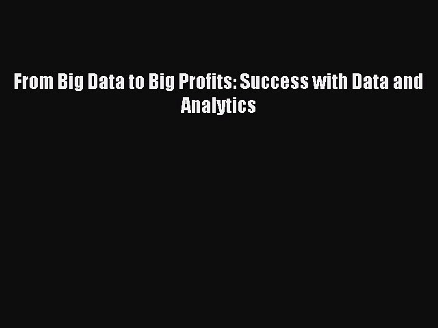 Read From Big Data to Big Profits: Success with Data and Analytics E-Book Free