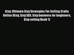 Read Etsy Ultimate Etsy Strategies For Selling Crafts Online Etsy Etsy SEO Etsy business