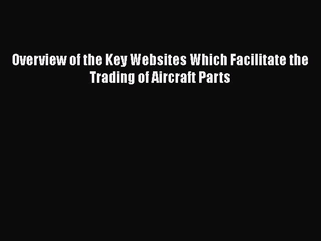 [Download] Overview of the Key Websites Which Facilitate the Trading of Aircraft Parts [PDF]
