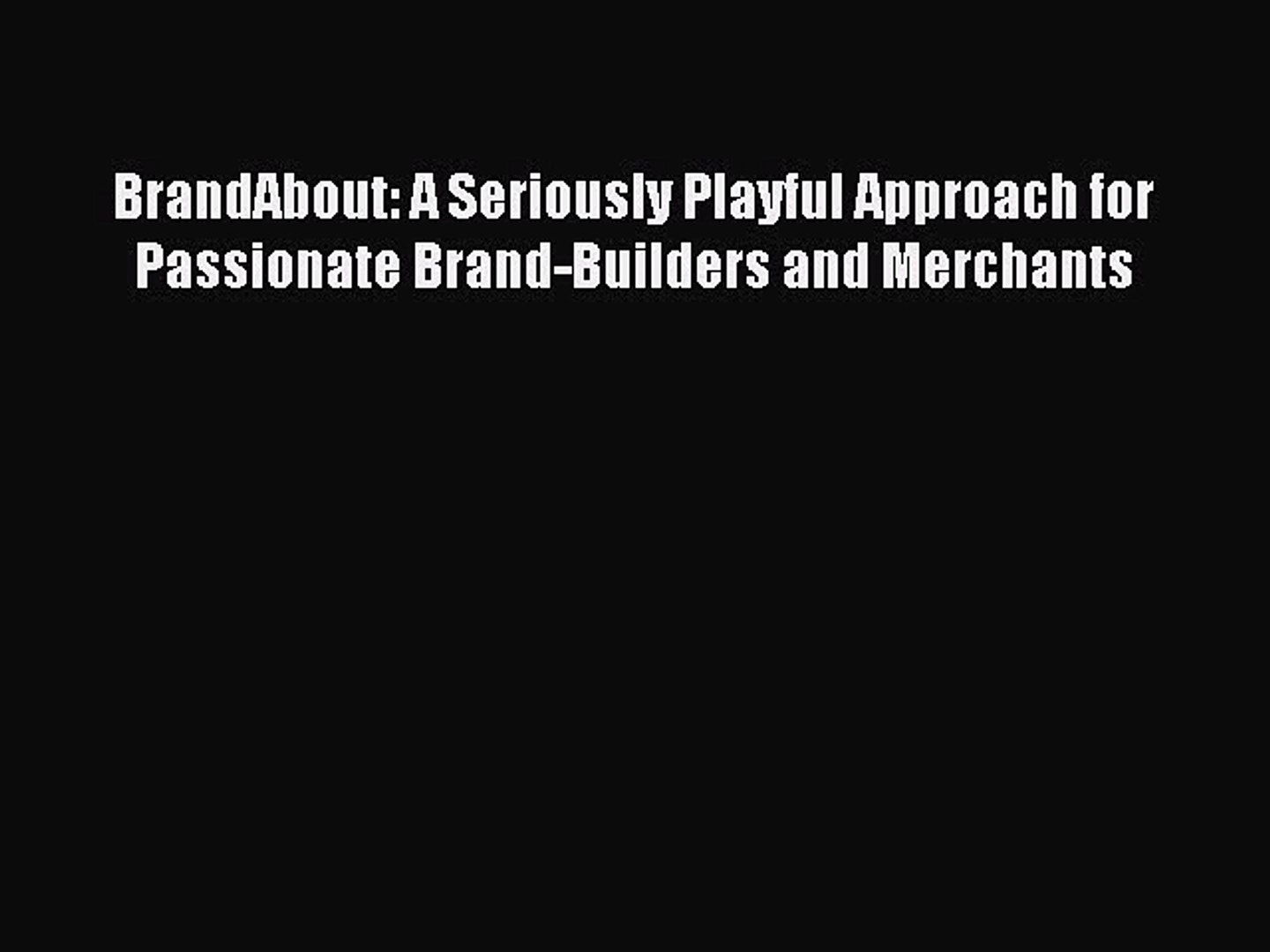 Read BrandAbout: A Seriously Playful Approach for Passionate Brand-Builders and Merchants E-Book
