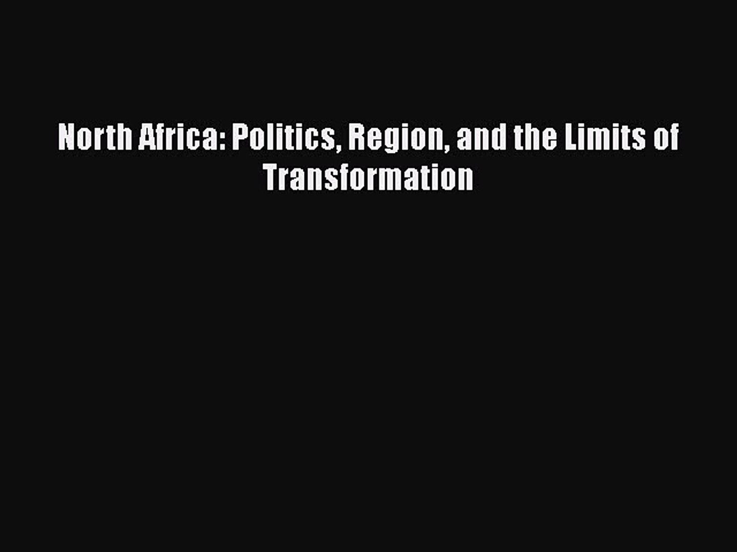 [Download] North Africa: Politics Region and the Limits of Transformation [PDF] Full Ebook