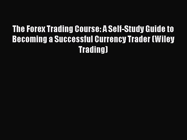 [PDF] The Forex Trading Course: A Self-Study Guide to Becoming a Successful Currency Trader