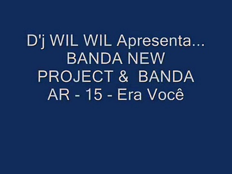 D'J WIL Apresenta... BANDA NEW PROJECT &  BANDA AR - 15 - Er.wmv
