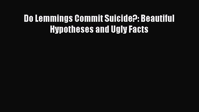 [PDF] Do Lemmings Commit Suicide?: Beautiful Hypotheses and Ugly Facts [Download] Full Ebook
