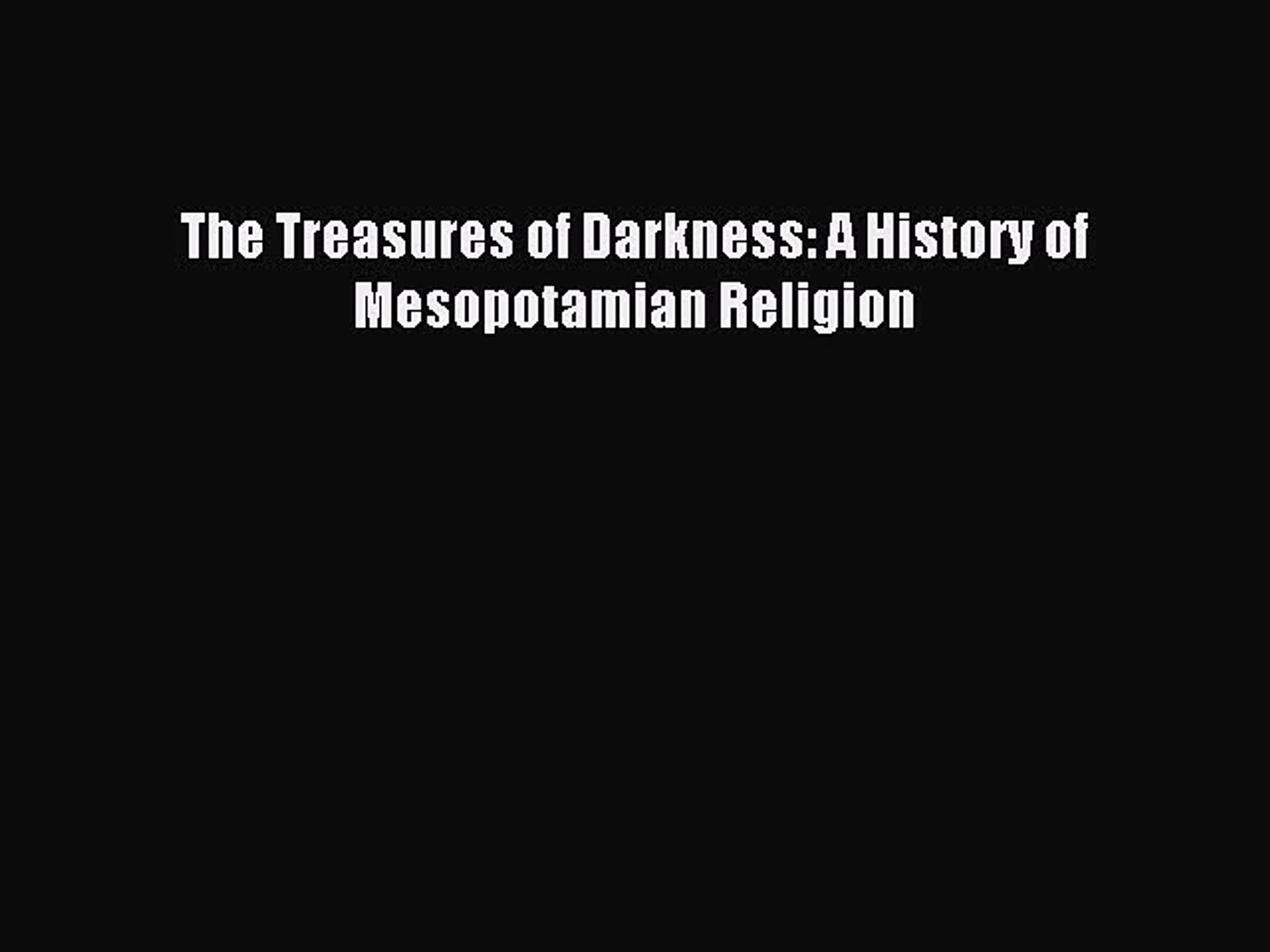 Read The Treasures of Darkness: A History of Mesopotamian Religion PDF  Online