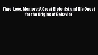 Read Full Time Love Memory: A Great Biologist and His Quest for the Origins of Behavior E-Book
