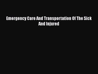 Download Emergency Care And Transportation Of The Sick And Injured Ebook Free
