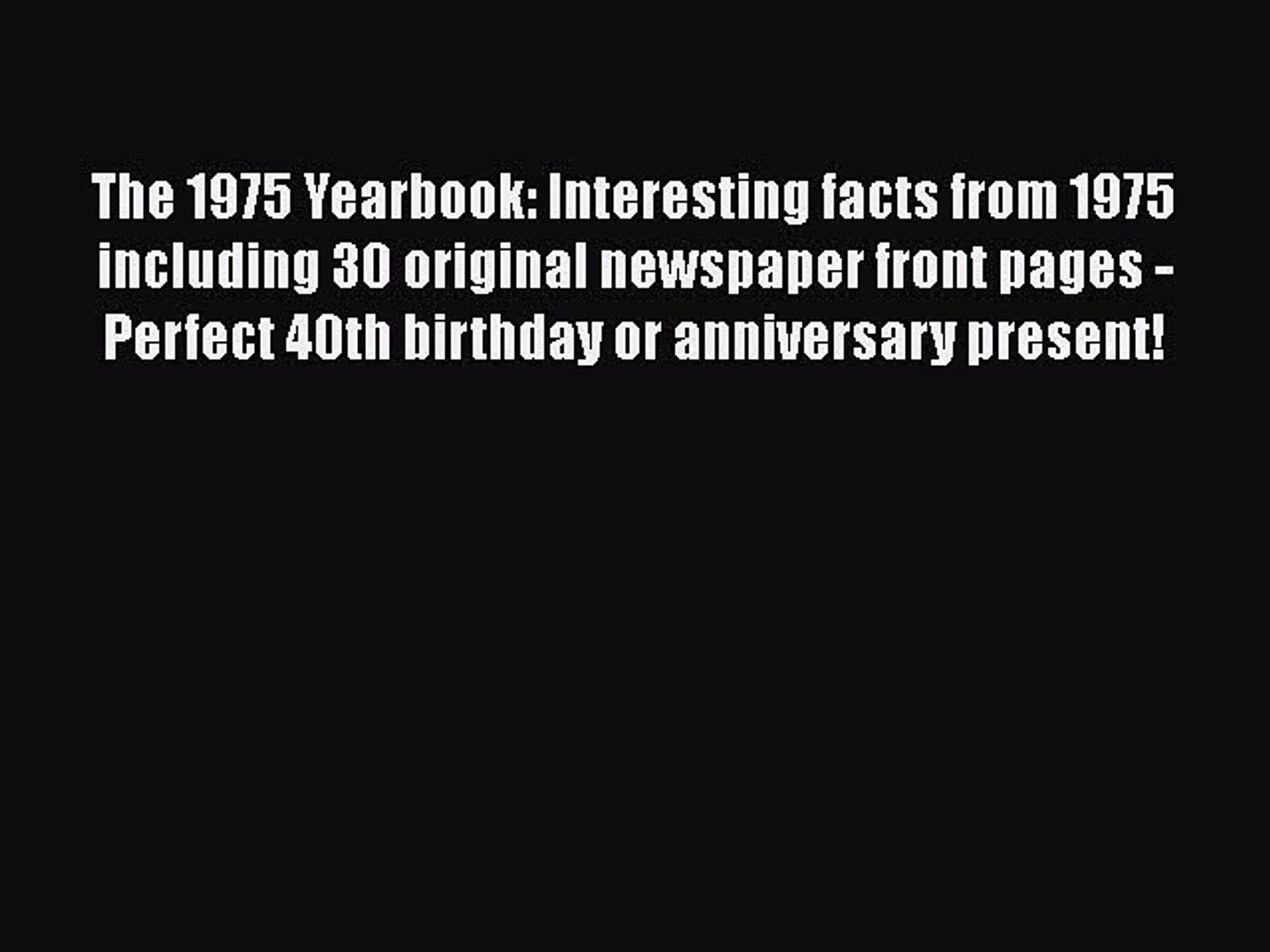 Download The 1975 Yearbook: Interesting facts from 1975 including 30 original newspaper front