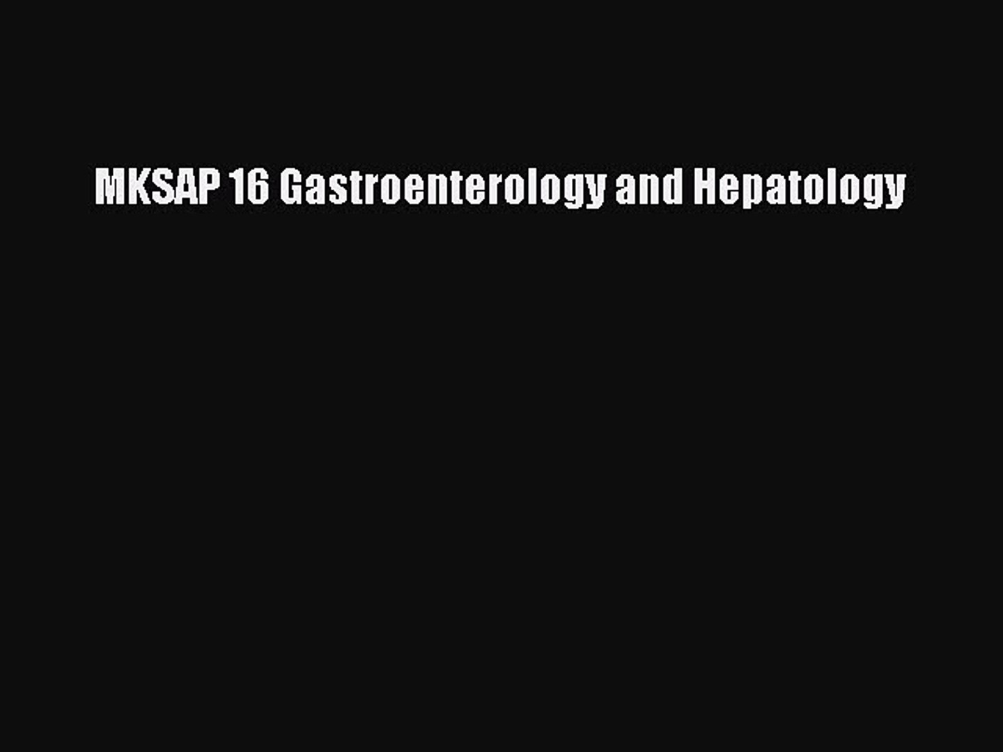 Read MKSAP 16 Gastroenterology and Hepatology Ebook Online