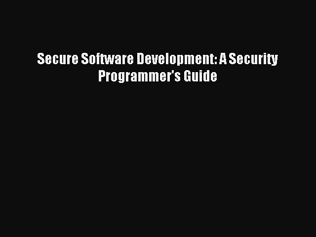 Read Secure Software Development: A Security Programmer's Guide Ebook Free