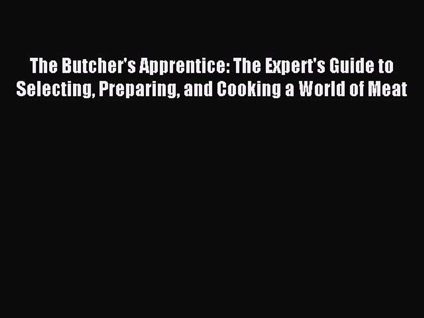 The Butchers Apprentice: The Experts Guide to Selecting, Preparing, and Cooking a World of Meat