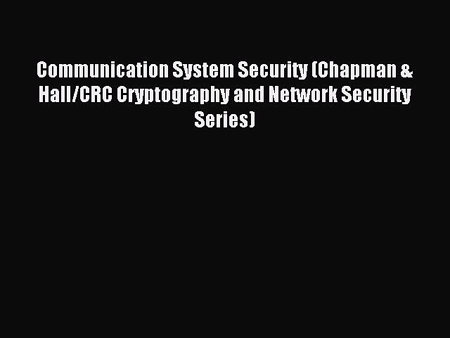 Read Communication System Security (Chapman & Hall/CRC Cryptography and Network Security Series)