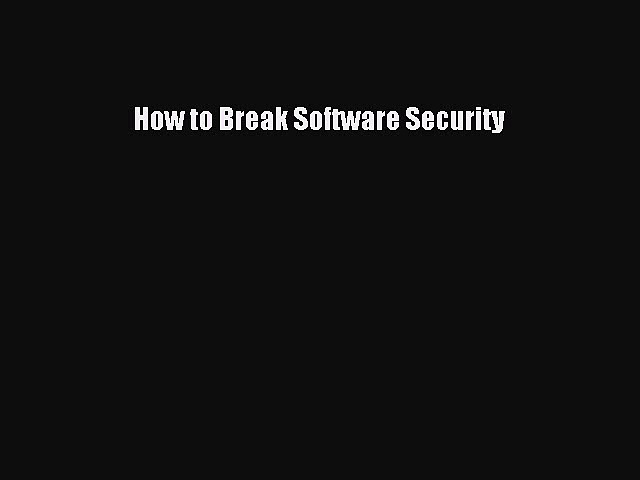 Read How to Break Software Security Ebook Free