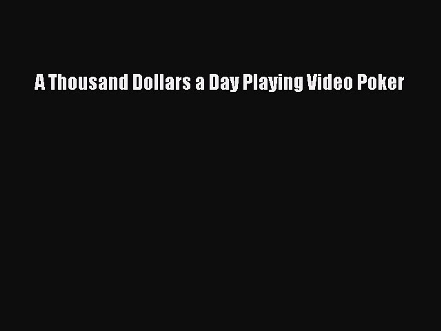 Read A Thousand Dollars a Day Playing Video Poker Ebook Online