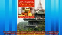 Enjoyed read  The Treasures and Pleasures of Vietnam Best of the Best in Travel and Shopping Treasures
