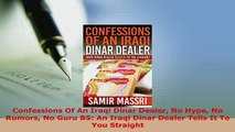 Download  Confessions Of An Iraqi Dinar Dealer No Hype No Rumors No Guru BS An Iraqi Dinar Dealer PDF Online