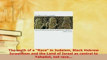Download  The myth of a Race in Judaism Black Hebrew Israelitism and the Land of Israel as central  Read Online
