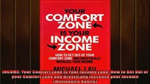 EBOOK ONLINE  INCOME Your Comfort Zone is Your Income Zone How to Get Out of your Comfort Zone and  FREE BOOOK ONLINE