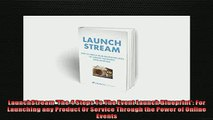 READ book  LaunchStream The 4 Steps To The Event Launch Blueprint For Launching any Product Or  FREE BOOOK ONLINE
