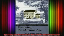 READ Ebooks FREE  Recasting the Machine Age Henry Fords Village Industries Full Free