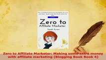 PDF  Zero to Affiliate Marketer Making some extra money with affiliate marketing Blogging Free Books