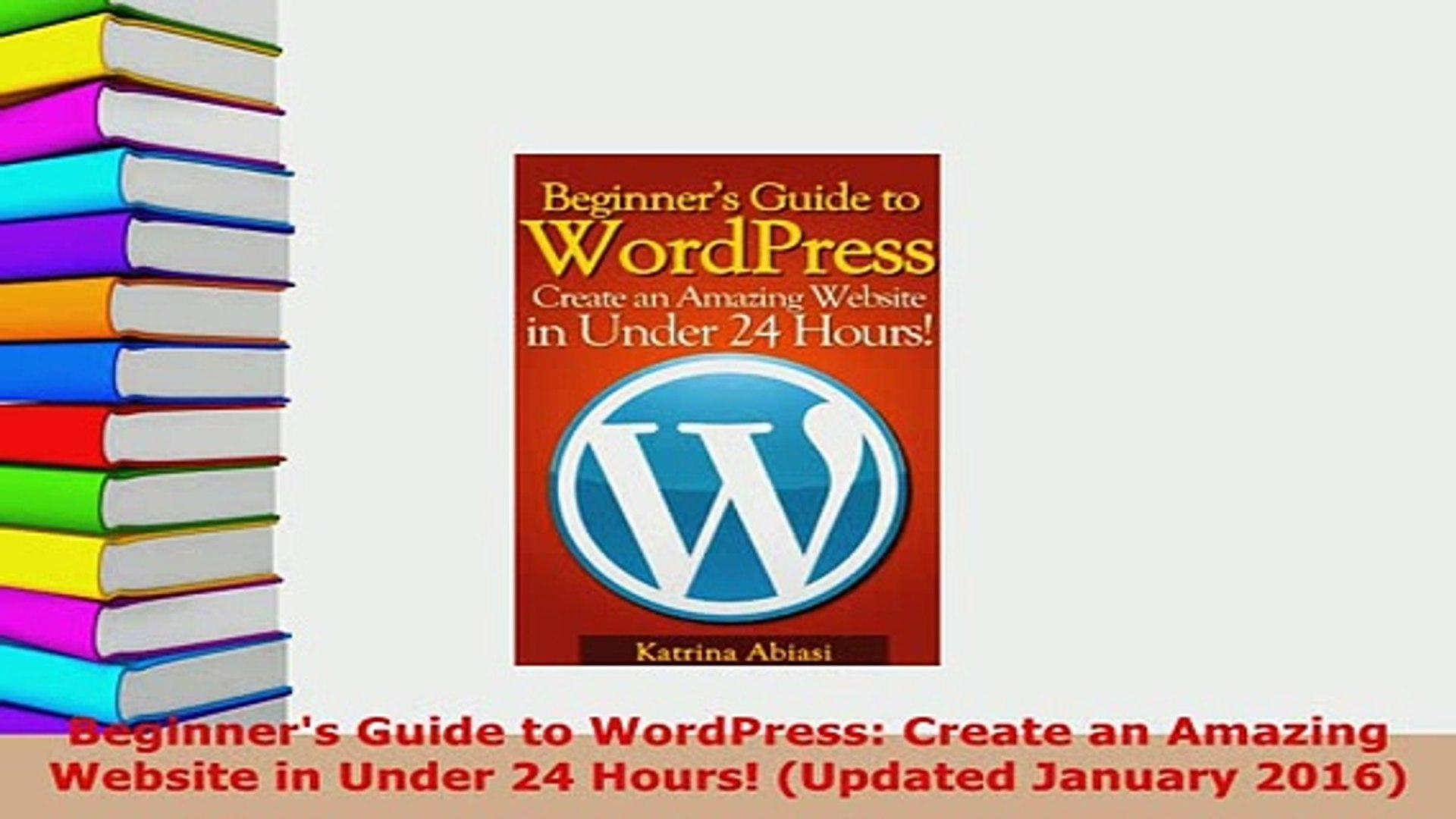 Pdf Beginners Guide To Wordpress Create An Amazing Website In Under 24 Hours Updated Ebook Video Dailymotion